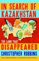 In Search of Kazakhstan - The Land That Disappeared