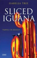 Sliced Iguana - Travels in Mexico