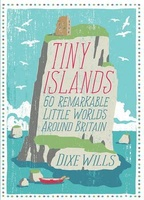 Tiny Islands - 60 remarkable little worlds around Britain